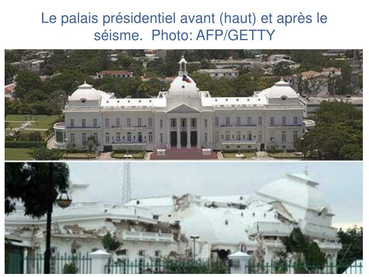 Le palais présidentiel avant (haut) et après le séisme.  Photo: AFP/GETTY