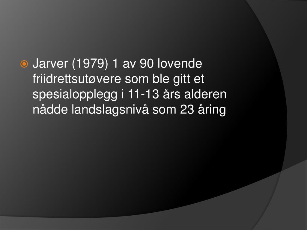 Jarver (1979) 1 av 90 lovende friidrettsutøvere som ble gitt et spesialopplegg i 11-13 års alderen nådde landslagsnivå som 23 åring
