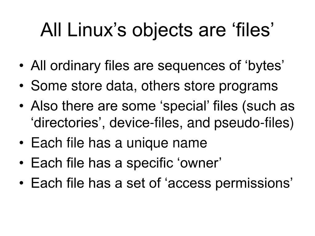 All Linux's objects are 'files'