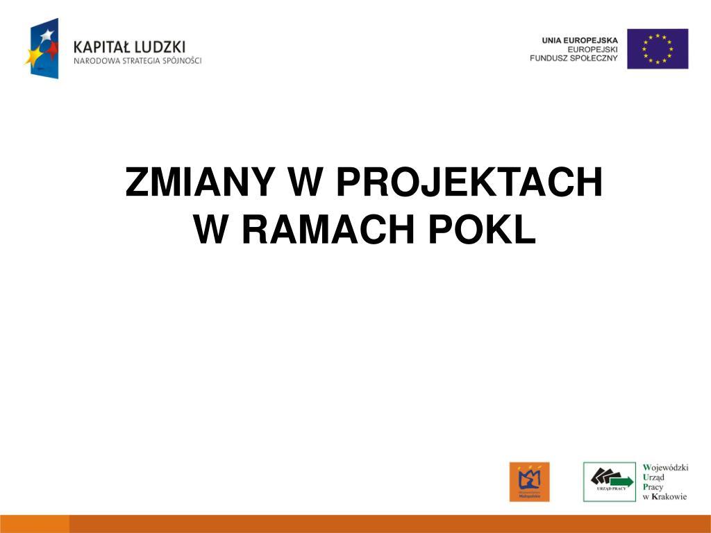 ZMIANY W PROJEKTACH W RAMACH POKL