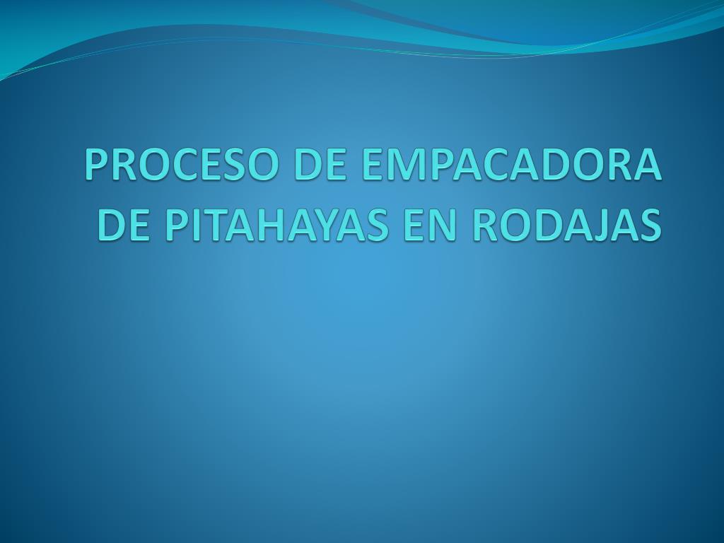 PROCESO DE EMPACADORA DE PITAHAYAS EN RODAJAS