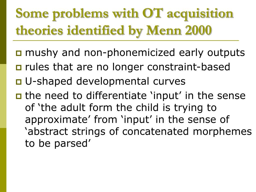 Some problems with OT acquisition theories identified by Menn 2000