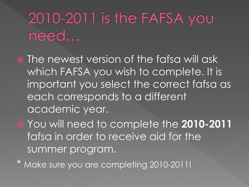 2010-2011 is the FAFSA you need…