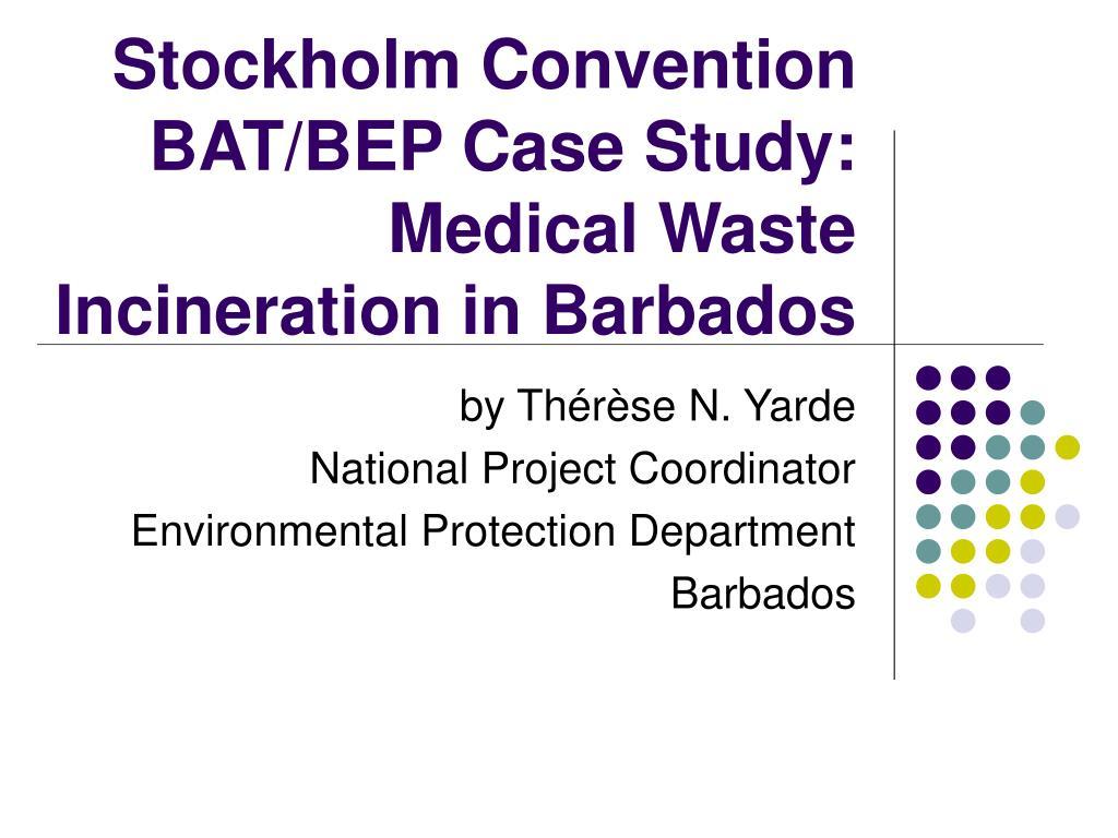 PPT - Stockholm Convention BAT/BEP Case Study: Medical Waste