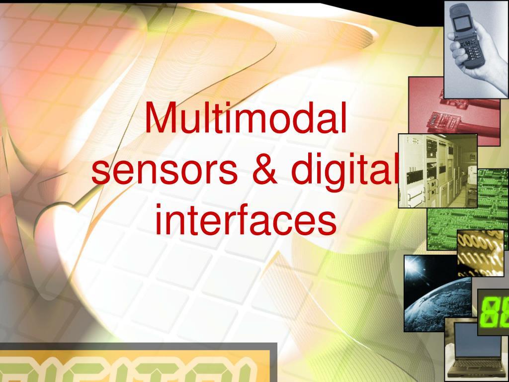 Multimodal sensors & digital interfaces