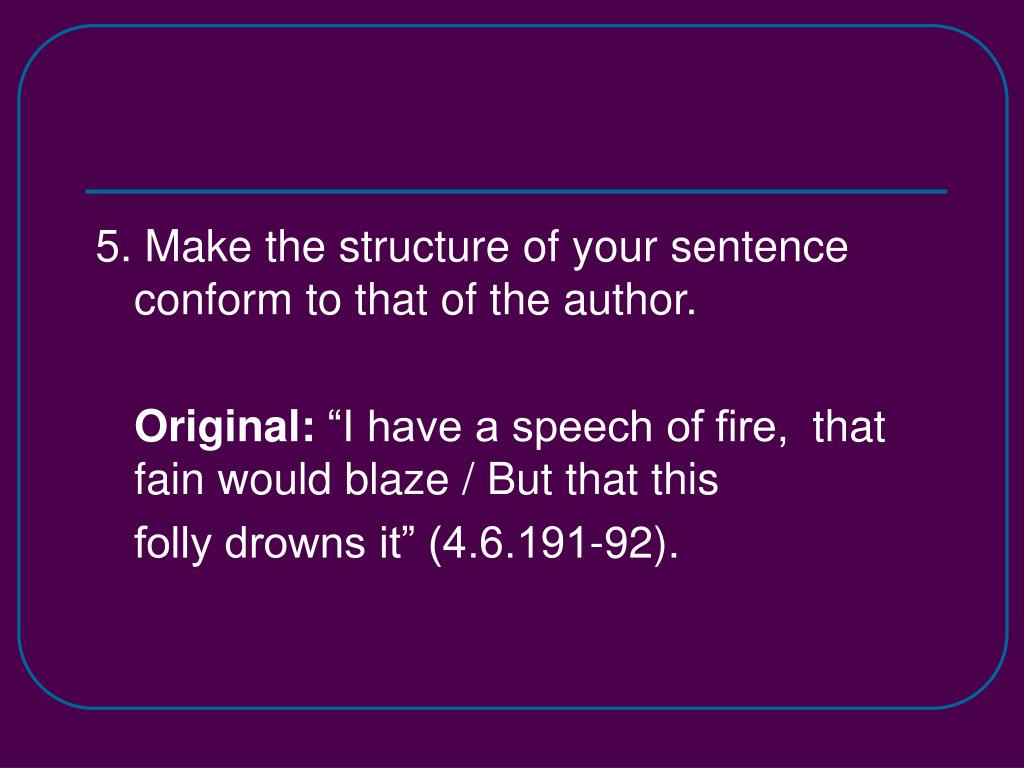 5. Make the structure of your sentence conform to that of the author.