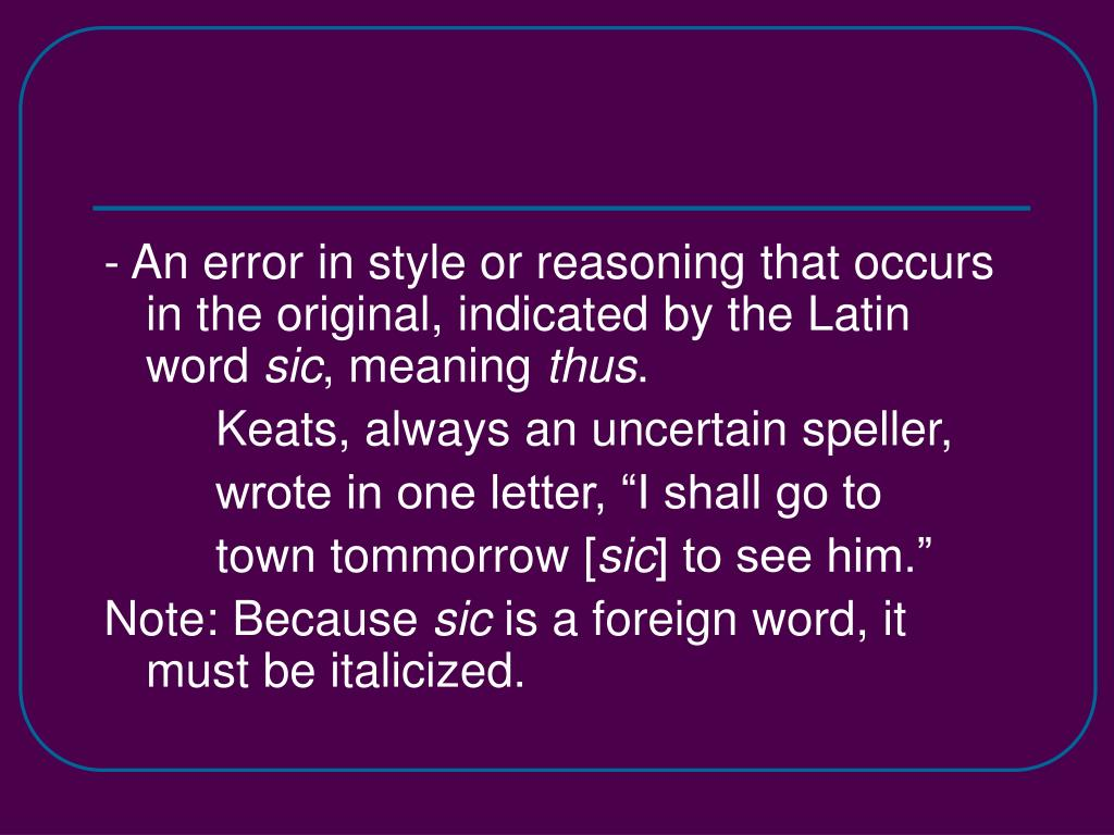 - An error in style or reasoning that occurs in the original, indicated by the Latin word