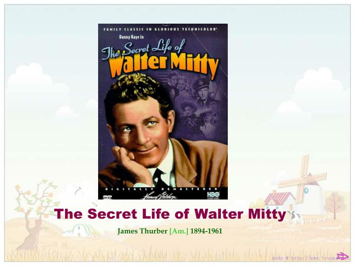 The secret life of walter mitty james thurber am 1894 1961