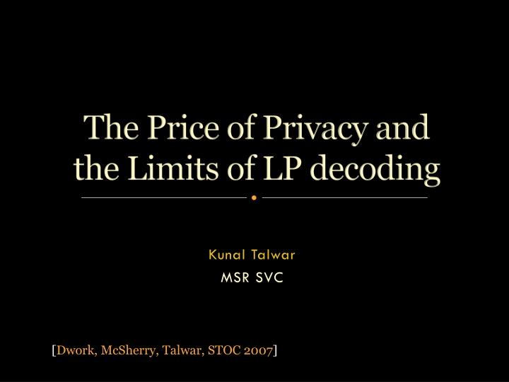 The price of privacy and the limits of lp decoding