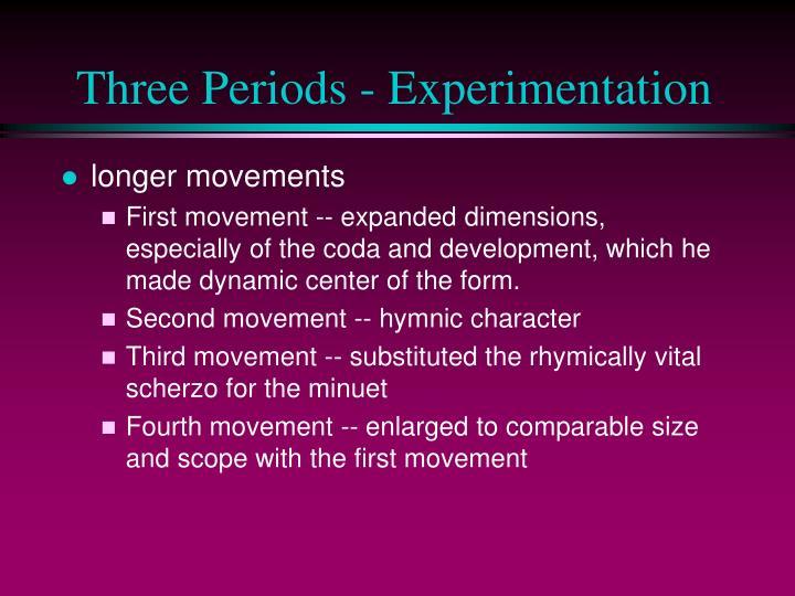 Three Periods - Experimentation