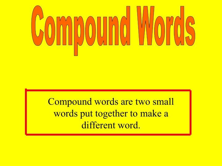 Compound words are two small words put together to make a different word