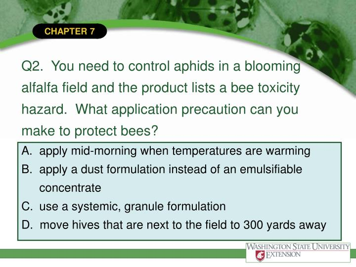 Q2.  You need to control aphids in a blooming