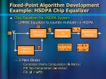 fixed point algorithm development example hsdpa chip equalizer