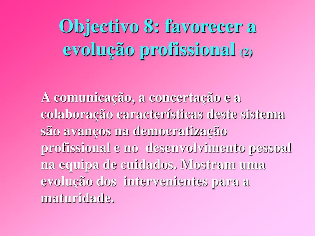 Objectivo 8: favorecer a evolução profissional