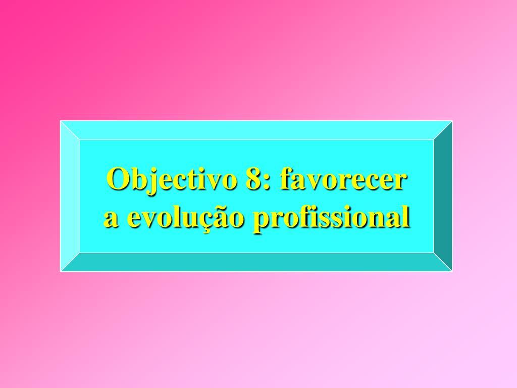 Objectivo 8: favorecer