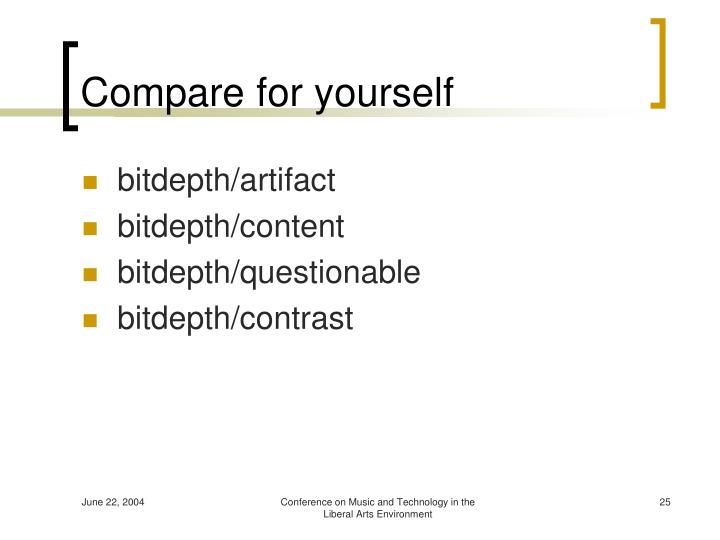 Compare for yourself