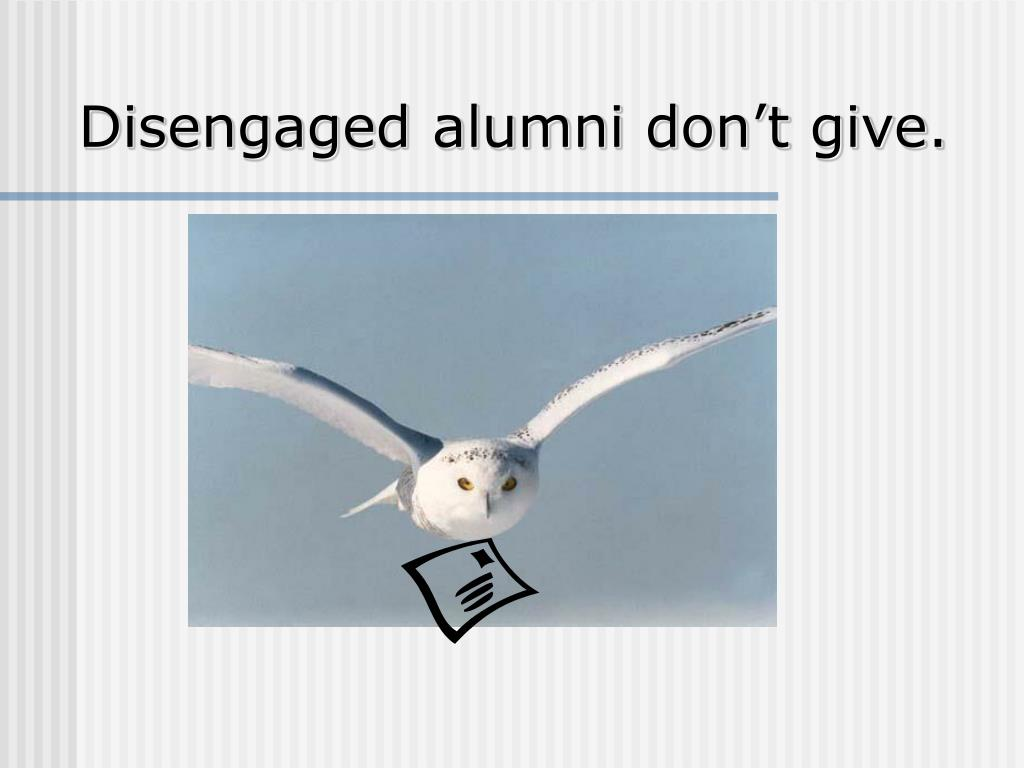 Disengaged alumni don't give.