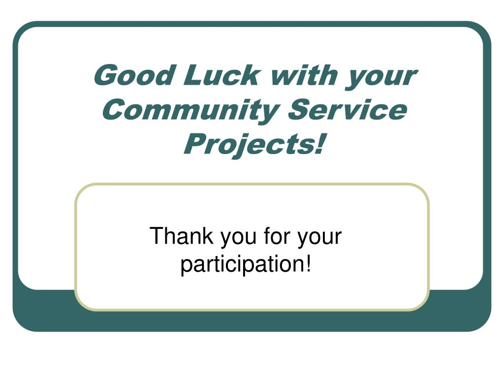 Good Luck with your Community Service Projects!