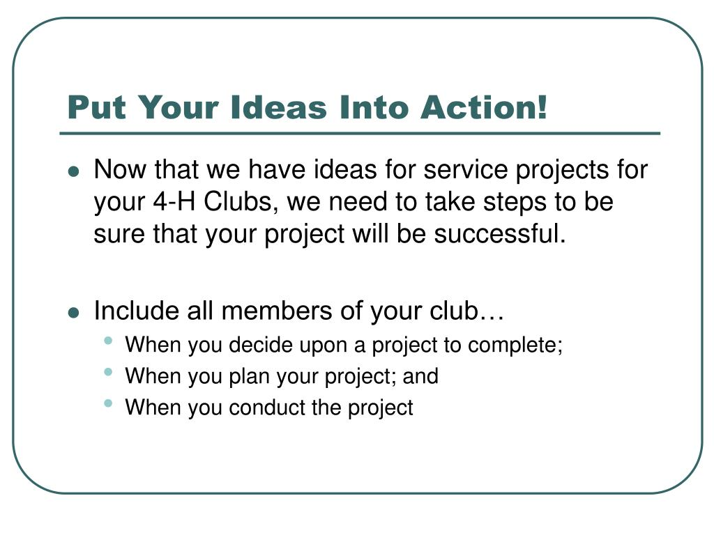 Put Your Ideas Into Action!