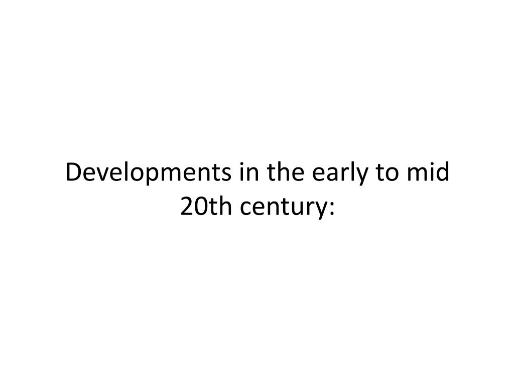 Developments in the early to mid