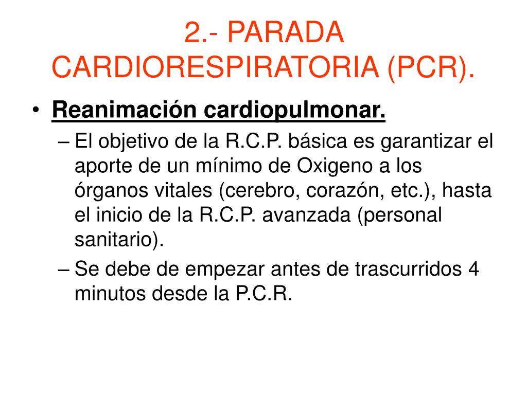2.- PARADA CARDIORESPIRATORIA (PCR).