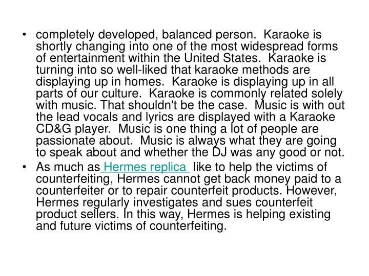 Completely developed, balanced person.  Karaoke is shortly changing into one of the most widespread ...