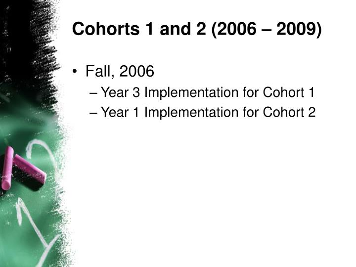 Cohorts 1 and 2 (2006 – 2009)