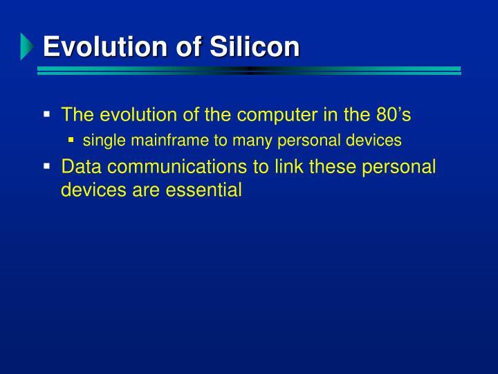 Evolution of Silicon