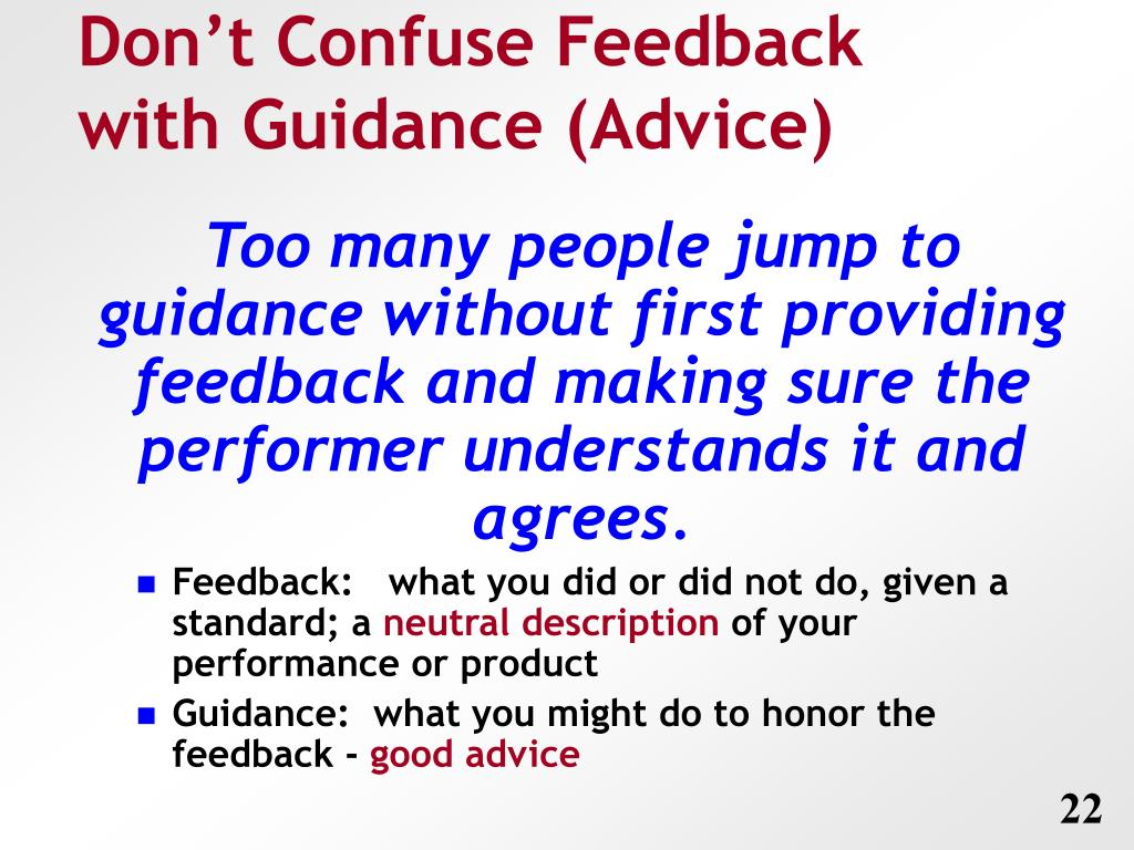 Don't Confuse Feedback with Guidance (Advice)