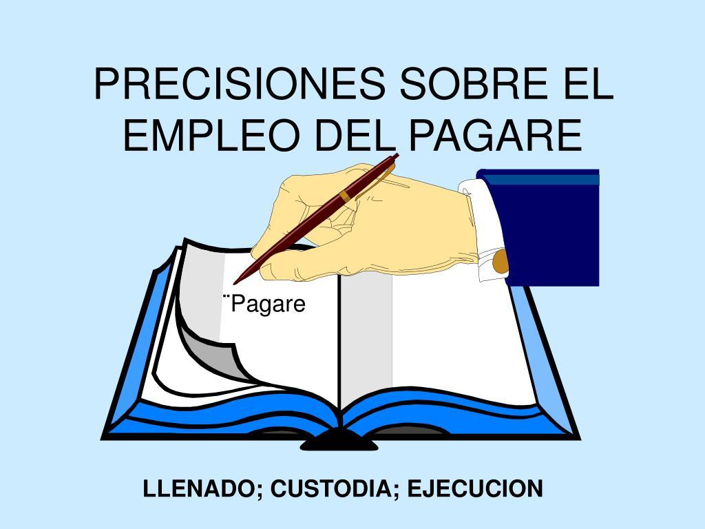 PRECISIONES SOBRE EL EMPLEO DEL PAGARE