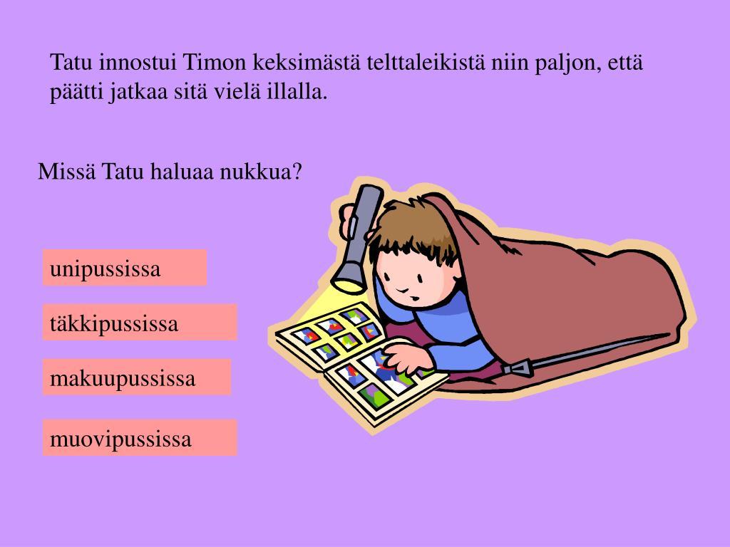 Tatu innostui Timon keksimästä telttaleikistä niin paljon, että päätti jatkaa sitä vielä illalla.