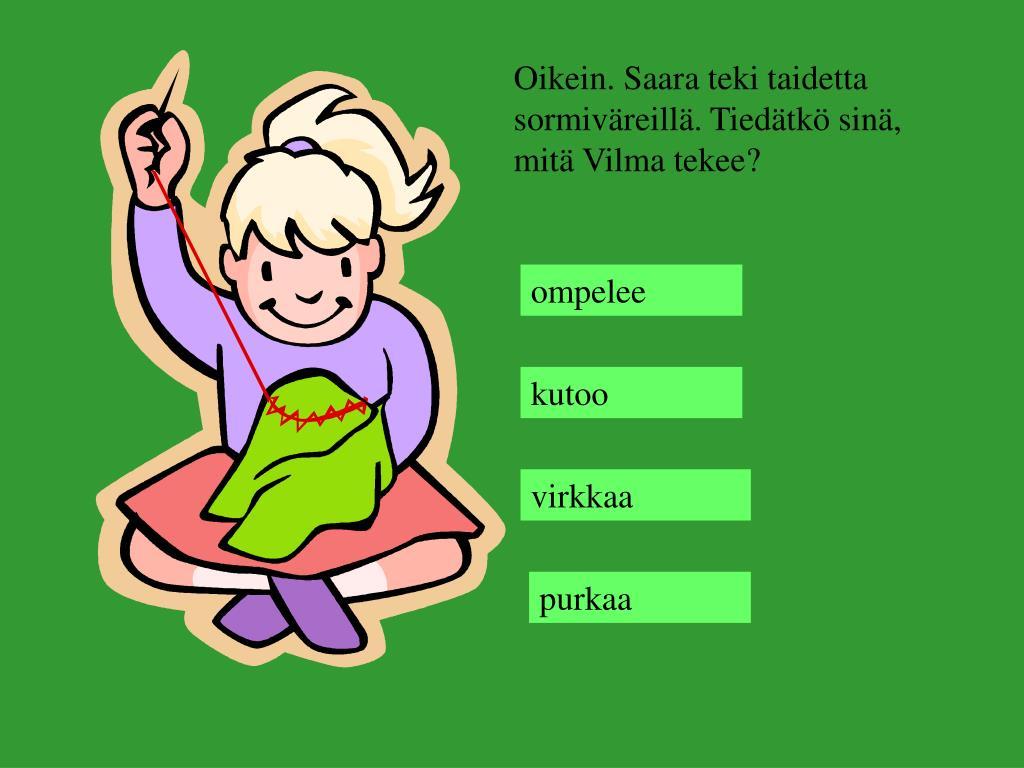 Oikein. Saara teki taidetta sormiväreillä. Tiedätkö sinä, mitä Vilma tekee?