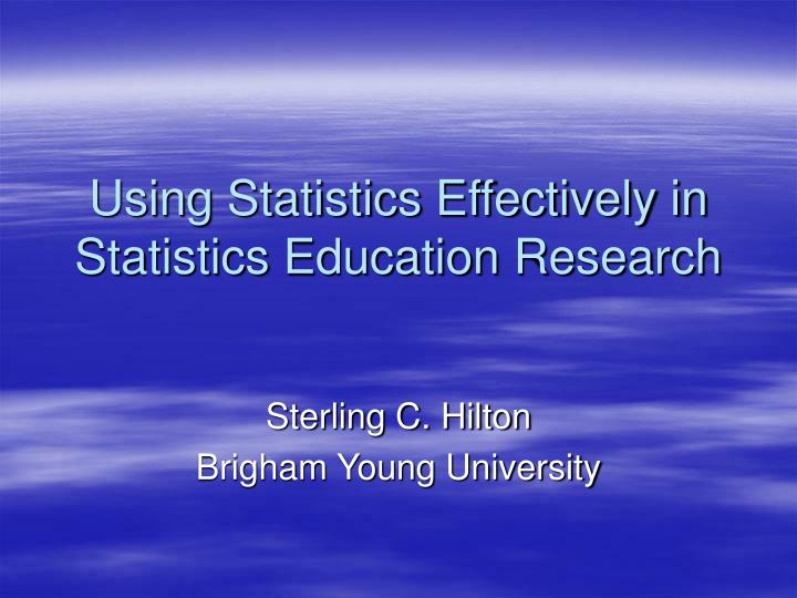 Using statistics effectively in statistics education research