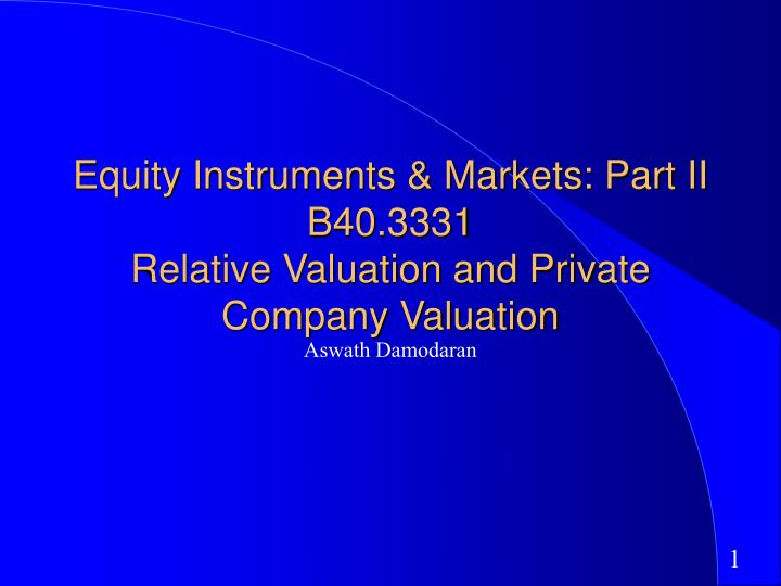 equity instruments markets part ii b40 3331 relative valuation and private company valuation n.
