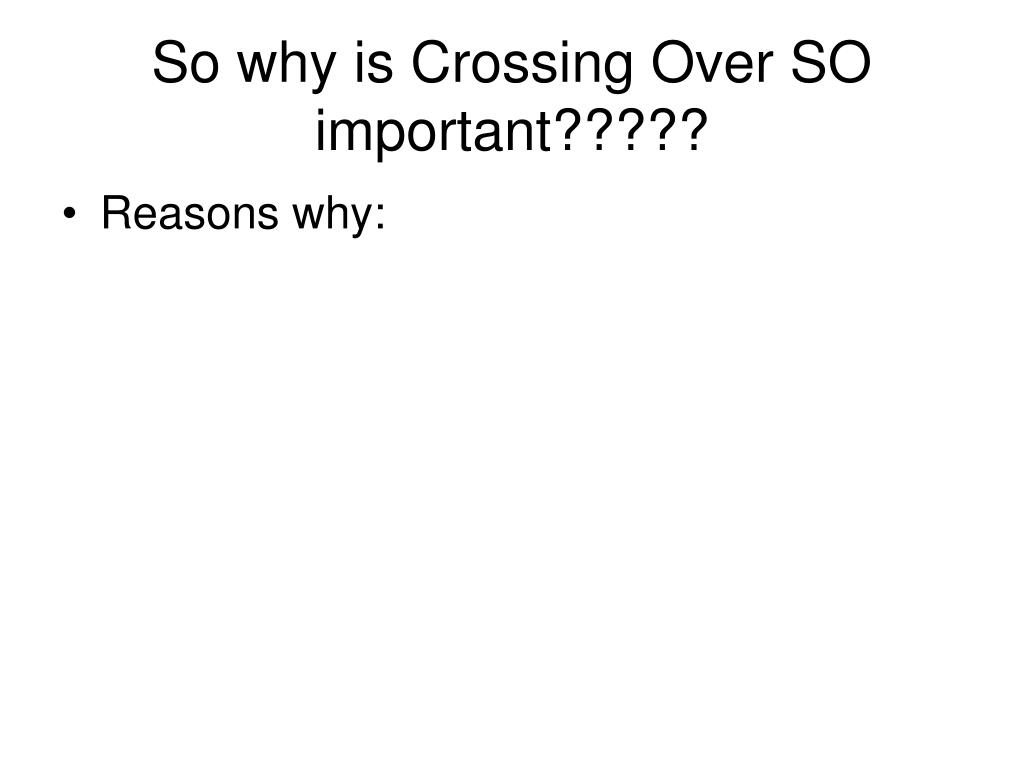 So why is Crossing Over SO important?????
