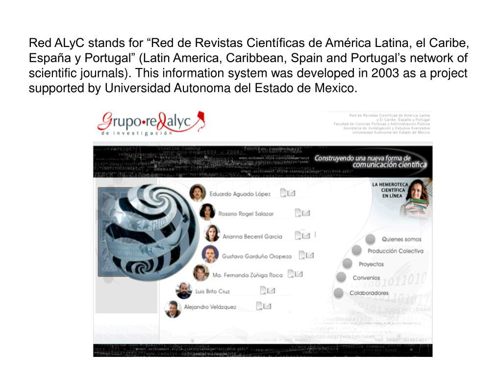 """Red ALyC stands for """"Red de Revistas Científicas de América Latina, el Caribe, España y Portugal"""" (Latin America, Caribbean, Spain and Portugal's network of scientific journals)."""