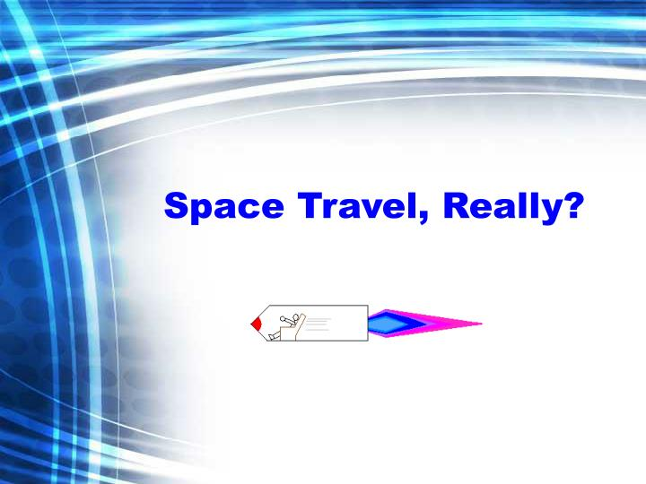 Space Travel, Really?