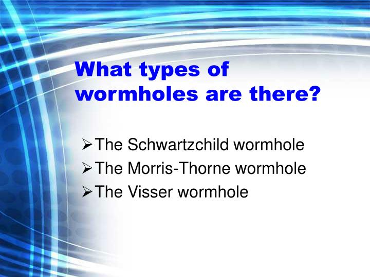 What types of wormholes are there?