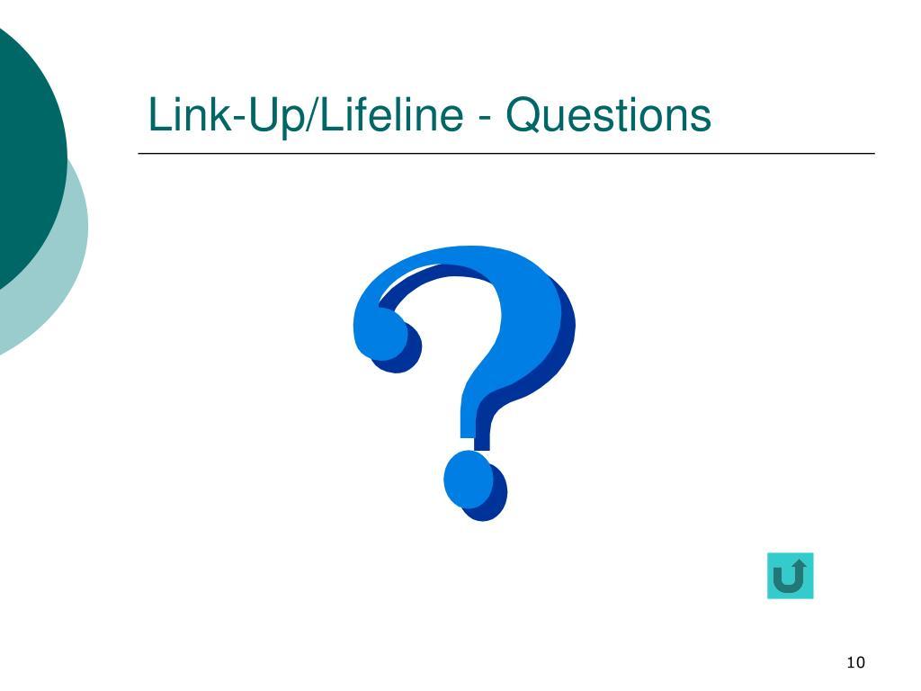 Link-Up/Lifeline - Questions