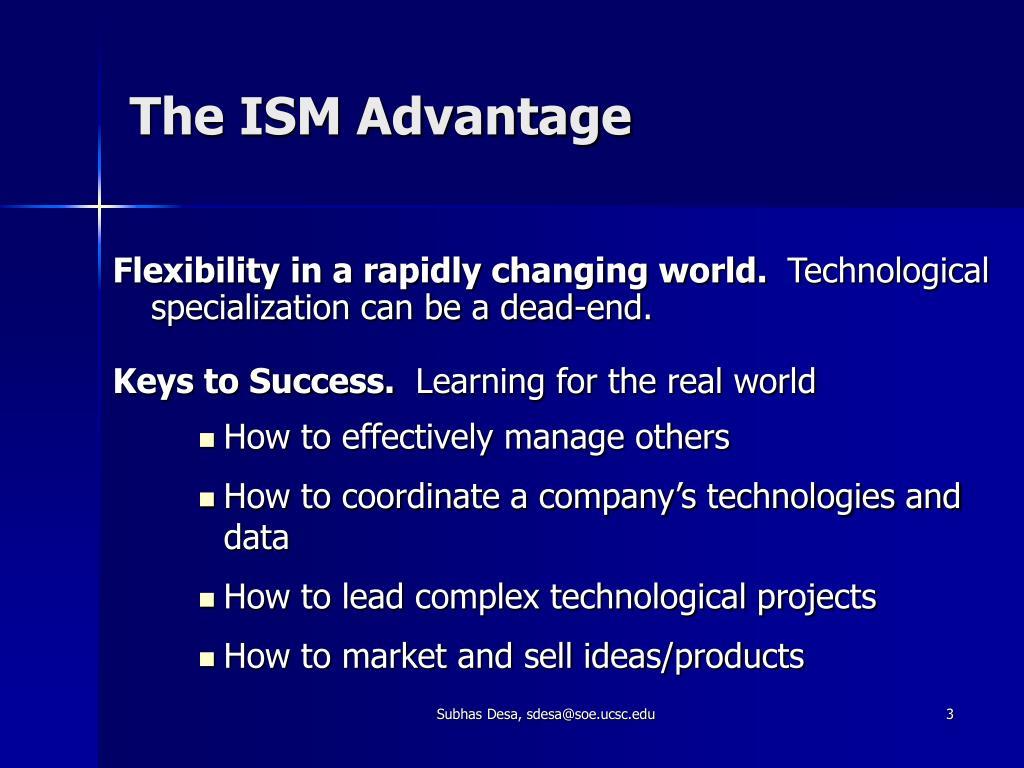 The ISM Advantage
