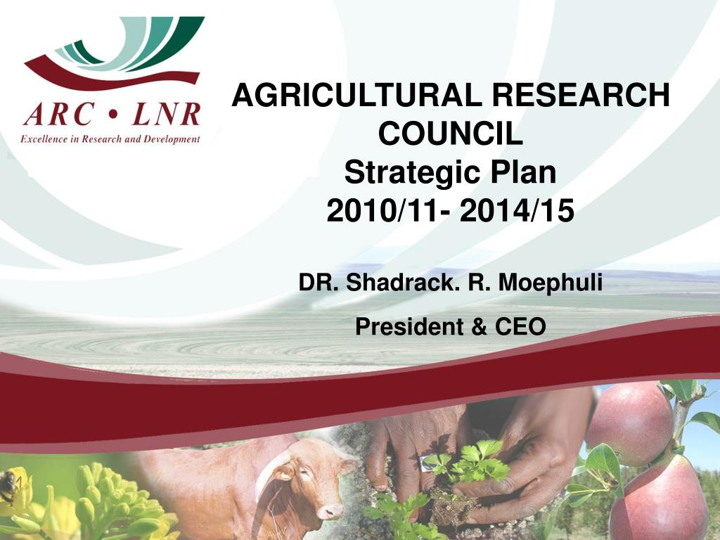 agricultural research council strategic plan 2010 11 2014 15 dr shadrack r moephuli president ceo