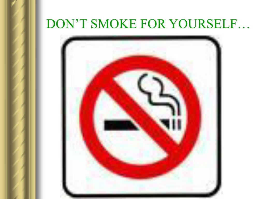 DON'T SMOKE FOR YOURSELF…