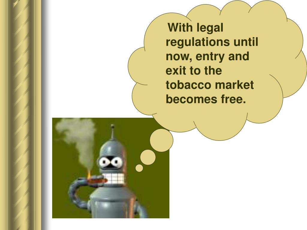 With legal regulations until now, entry and exit to the tobacco market becomes free.