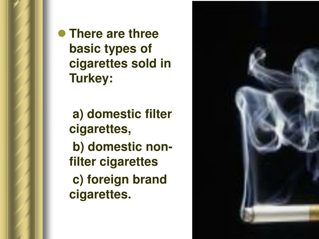 There are three basic types of cigarettes sold in Turkey: