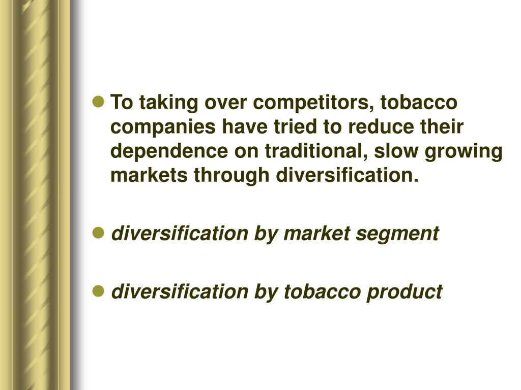 To taking over competitors, tobacco companies have tried to reduce their