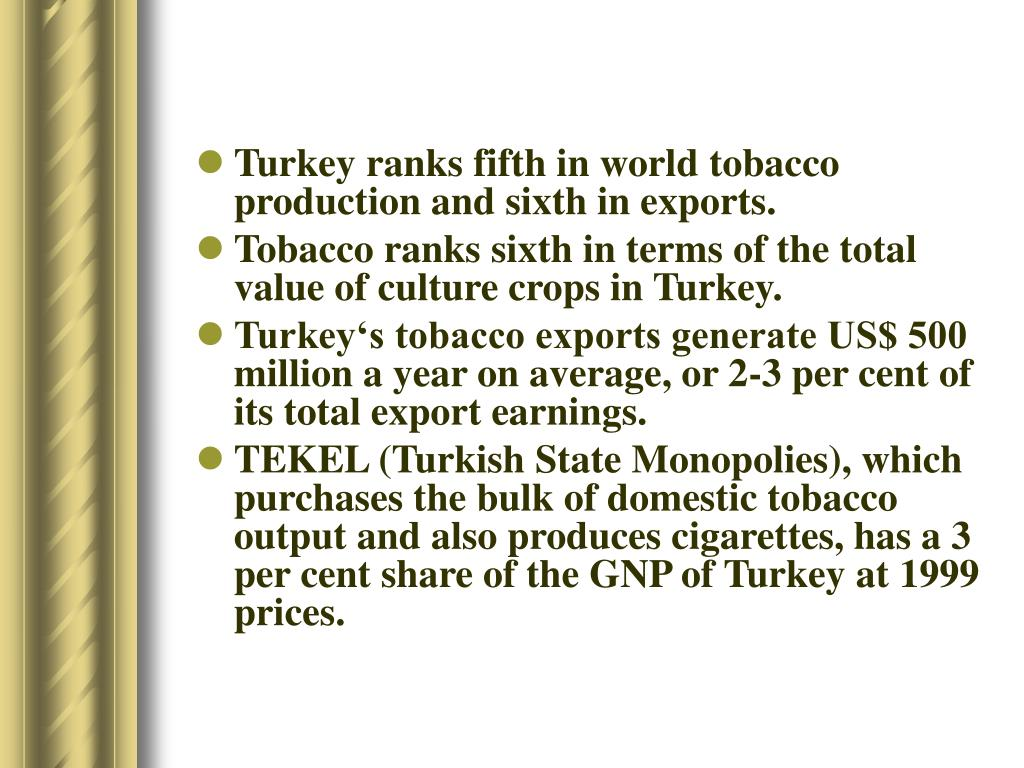 Turkey ranks fifth in world tobacco production and sixth in exports.