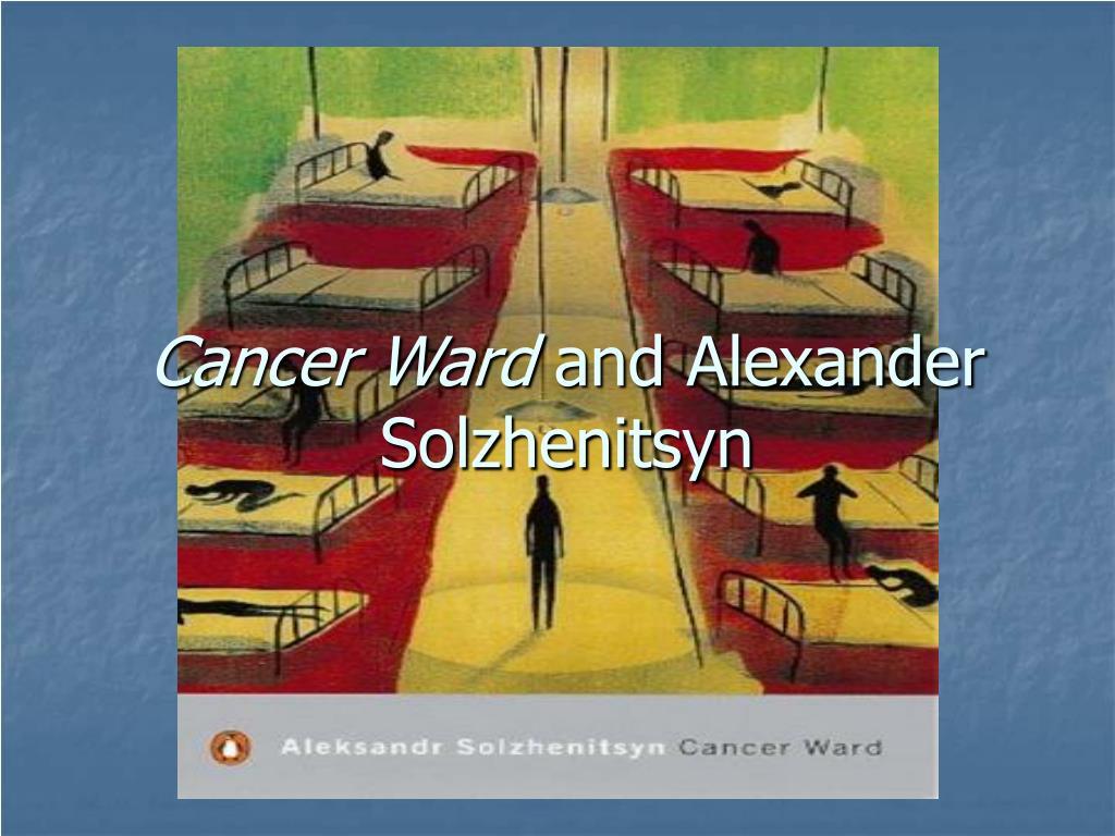cancer ward and alexander solzhenitsyn l.