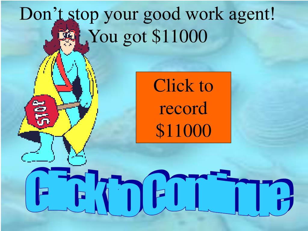 Don't stop your good work agent!  You got $11000