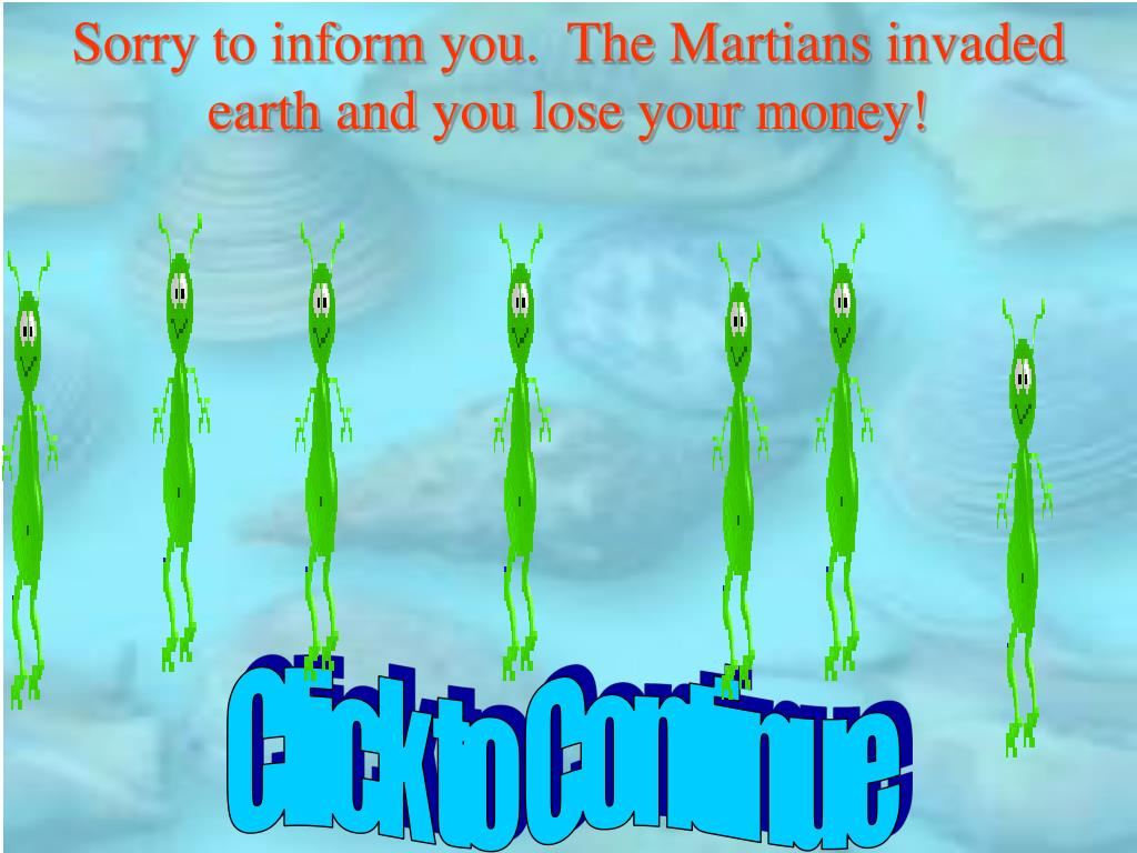 Sorry to inform you.  The Martians invaded earth and you lose your money!