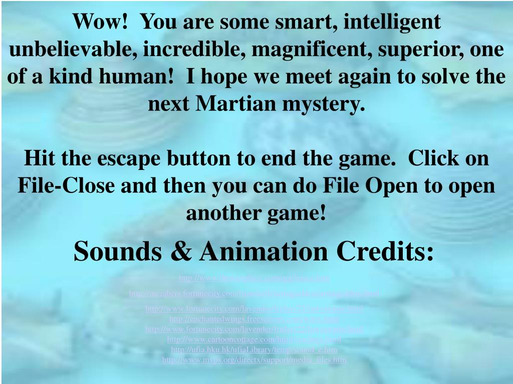 Wow!  You are some smart, intelligent unbelievable, incredible, magnificent, superior, one of a kind human!  I hope we meet again to solve the next Martian mystery.